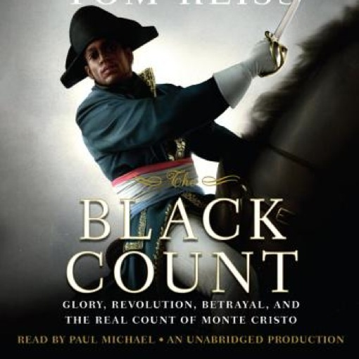<i>The Black Count: Glory, Revolution, Betrayal, and the Real Count of Monte Cristo</i> by Tom Reiss