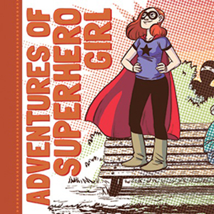 The Adventures of Superhero Girl by Faith Erin Hicks