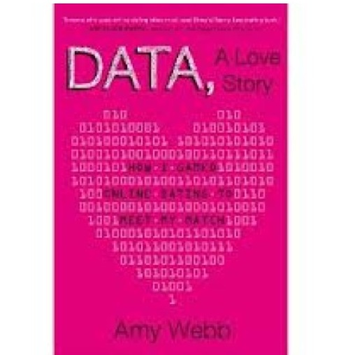 &lt;i&gt;Data: A Love Story&lt;/i&gt; by Amy Webb