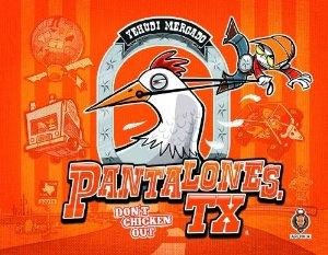 Pantalones, TX: Don't Chicken Out by Yehudi Mercado