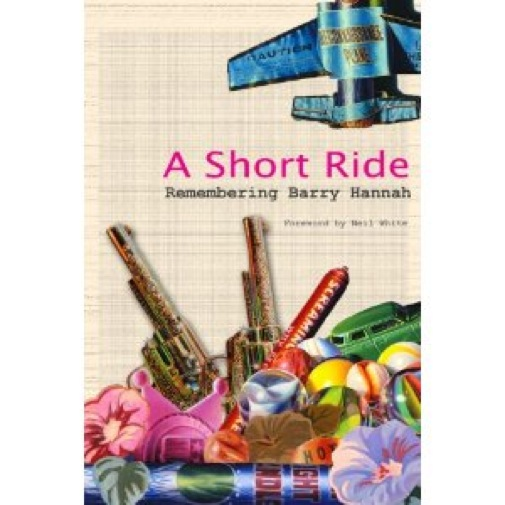 <i>A Short Ride: Remembering Barry Hannah</i> by Louis Bourgeois, Adam Young and J.W. Young