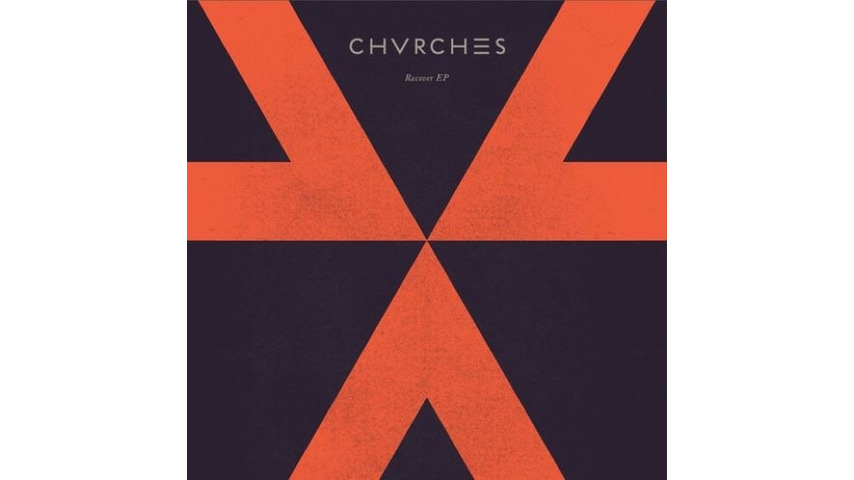 CHVRCHES: &lt;i&gt;Recover&lt;/i&gt; EP