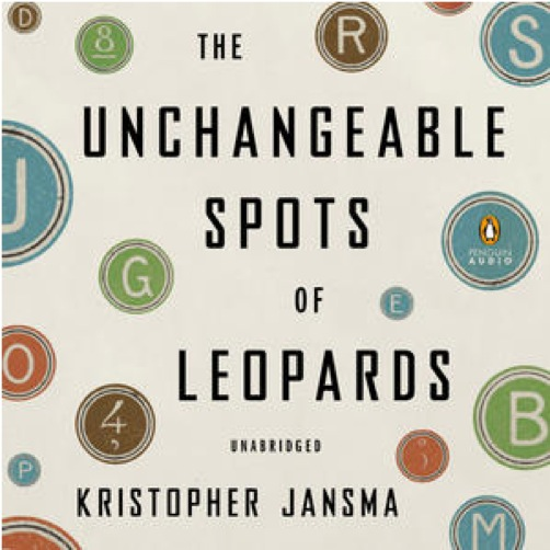 <i>The Unchangeable Spots of Leopards</i> by Kristopher Jansma
