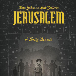 &lt;i&gt;Jerusalem: A Family Portrait&lt;/i&gt; by Boaz Yakin &amp; Nick Bertozzi