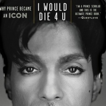 &lt;i&gt;I Would Die 4 U: Why Prince Became An Icon&lt;/i&gt; by Toure