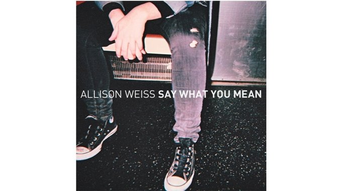 Allison Weiss: &lt;i&gt;Say What You Mean&lt;/i&gt;