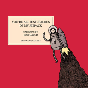 <i>You're All Just Jealous of My Jetpack</i> by Tom Gauld