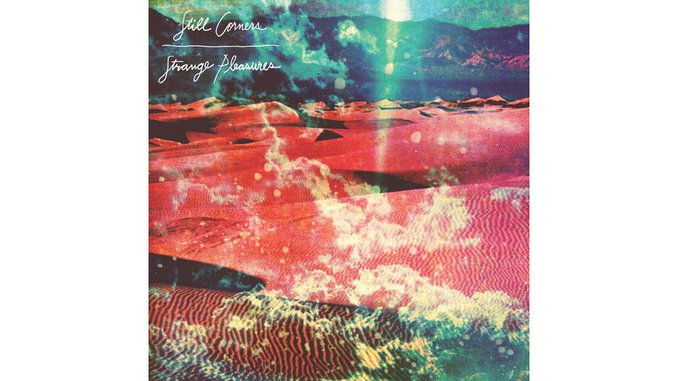 Still Corners: <i>Strange Pleasures</i>
