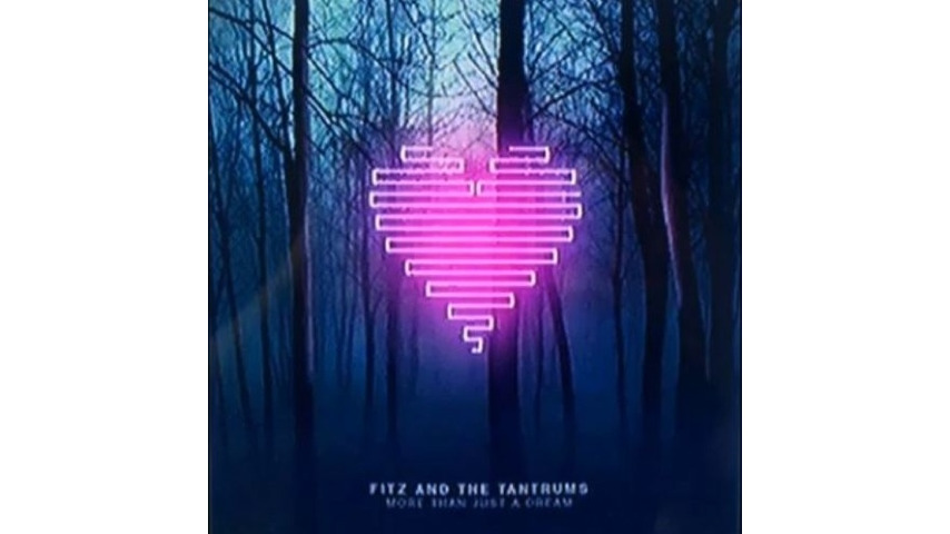 Fitz and The Tantrums: <i>More Than Just A Dream</i>