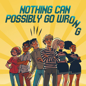 <i>Nothing Can Possibly Go Wrong</i> by Prudence Shen & Faith Erin Hicks