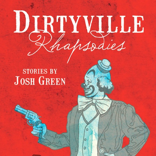 &lt;i&gt;Dirtyville Rhapsodies&lt;/i&gt; by Josh Green