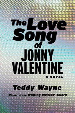 <i>The Love Song of Jonny Valentine</i> by Teddy Wayne