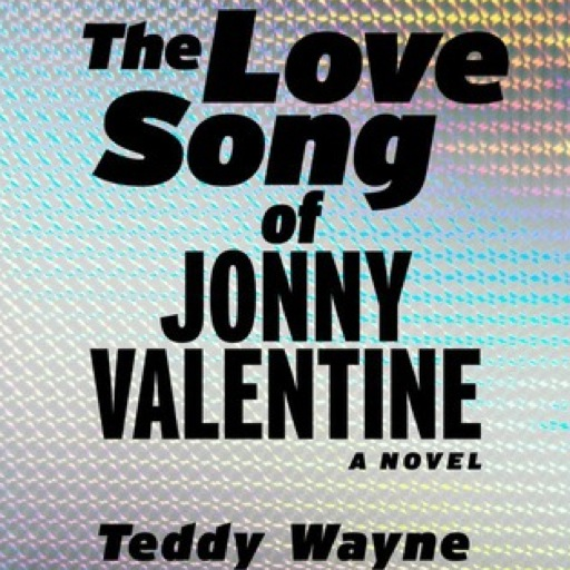 <i>The Love Song of Jonny Valentine</i> by Teddy Wayne
