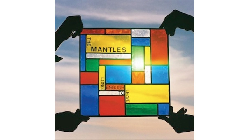 The Mantles: <i>Long Enough to Leave</i>