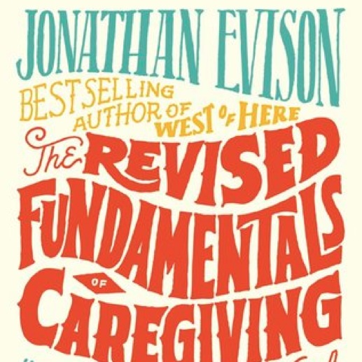 <i>The Revised Fundamentals of Caregiving</i> by Jonathan Evison