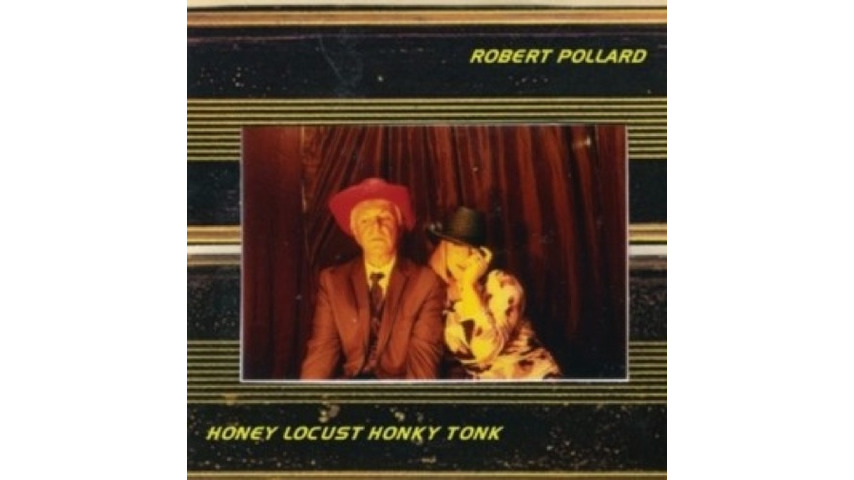 Robert Pollard: <i>Honey Locust Honky Tonk</i>