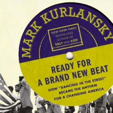 """<i>Ready for a Brand New Beat: How """"Dancing in the Street"""" Became the Anthem for a Changing America</i> by Mark Kurlansky"""