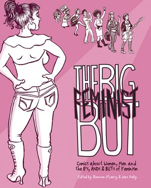 <i>The Big Feminist But: Comics About Women, Men and the IFs, ANDs, and BUTs of Feminism</i>