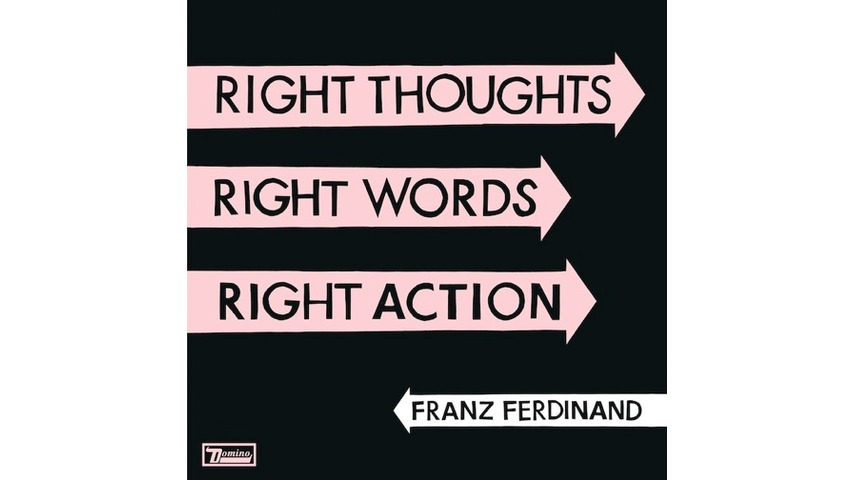 Franz Ferdinand: <i>Right Thoughts, Right Words, Right Action</i>