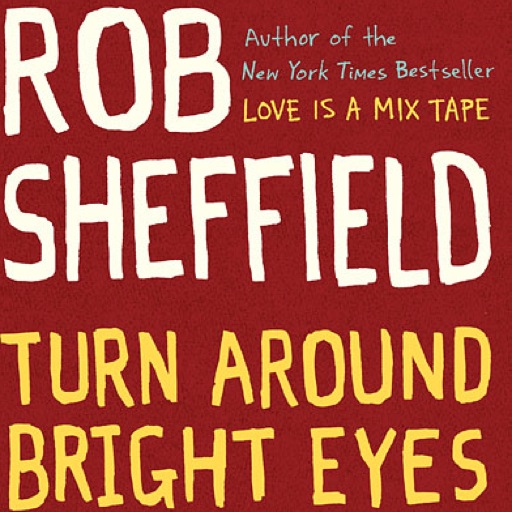 <i>Turn Around Bright Eyes (Rituals of Love and Karaoke)</i> by Rob Sheffield