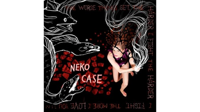 Neko Case: <i>The Worse Things Get, The Harder I Fight, The Harder I Fight, The More I Love You</i>