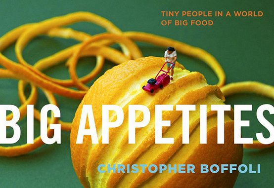 <i>Big Appetites: Tiny People in a World Of Big Food</i> by Christopher Boffoli