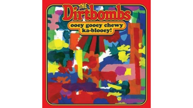 The Dirtbombs: <i>Ooey Gooey Chewy Ka-blooey!</i>