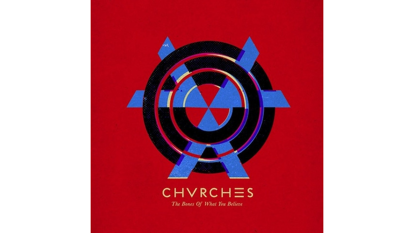 CHVRCHES: <i>The Bones of What You Believe</i>