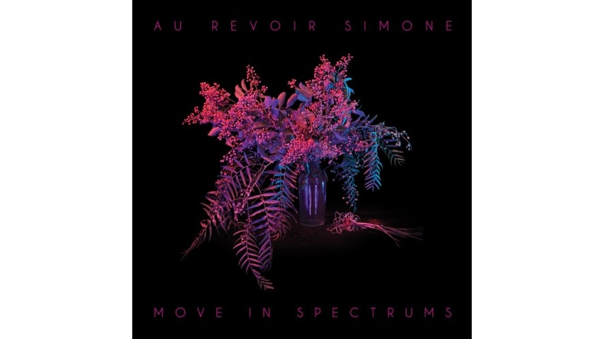 Au Revoir Simone: <i>Move In Spectrums</i>