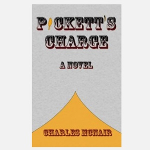 Preview: Charles McNair's New Novel <i>Pickett's Charge</i>