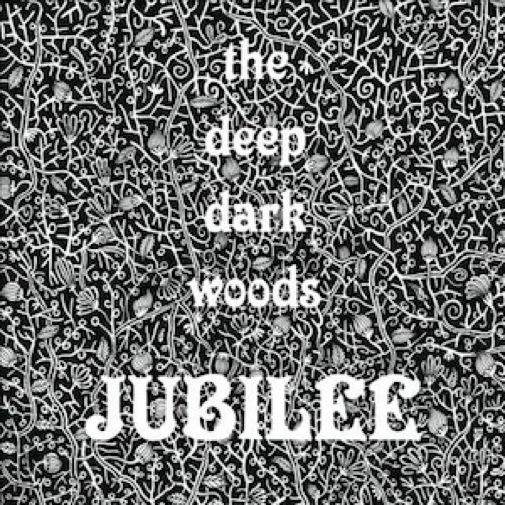 The Deep Dark Woods: <i>Jubilee</i>