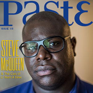 Check out Paste Issue #111 with Steve McQueen's 12 Years a Slave