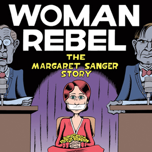 <i>Woman Rebel: The Margaret Sanger Story</i> by Peter Bagge
