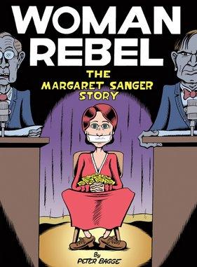 <i>Woman Rebel: The Margaret Sanger Story</i> by Peter Bagge