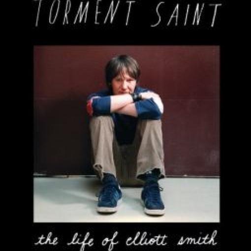 <i>Torment Saint: The Life of Elliott Smith</i> by William Todd Schultz