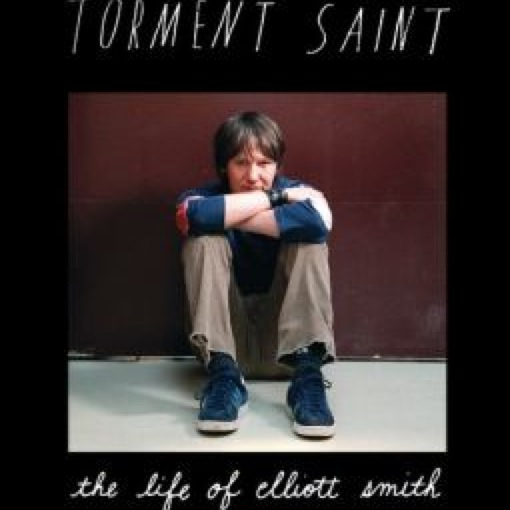 <i>Torment Saint: The Life of Elliott Smith</i> by William Todd Schultz