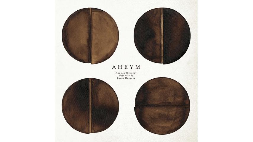 Bryce Dessner & the Kronos Quartet: <i>Aheym</i>