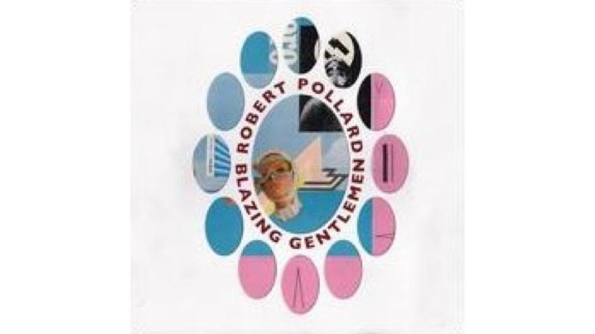 Robert Pollard: <i>Blazing Gentlemen</i>