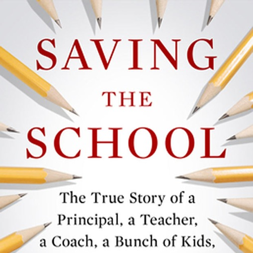<i>Saving the School: The True Story of a Principal, a Teacher, a Coach, a Bunch of Kids, and a Year in the Crosshairs of Education Reform</i> by Michael Brick