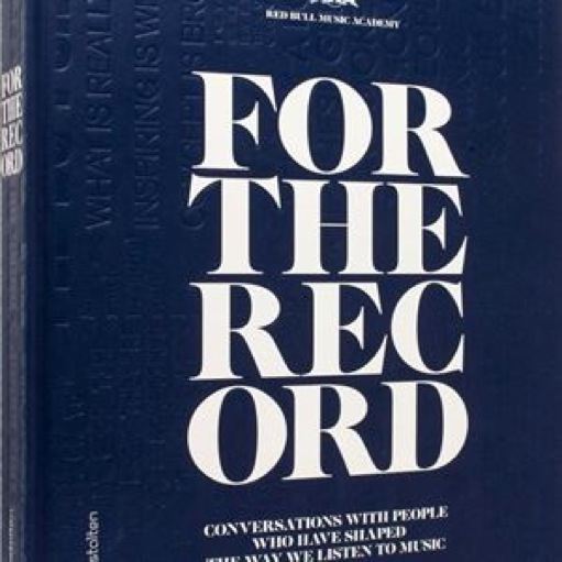 <i>For The Record: Conversations withPeople Who Have Shaped the Way We Listen to Music</i> by Red Bull Music Academy