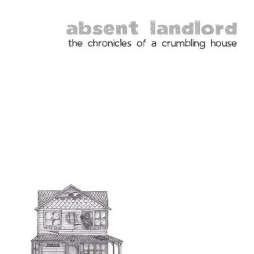 <i>absent landlord: the chronicles of a crumbling house</i> by raw spoon (Ross Boone)