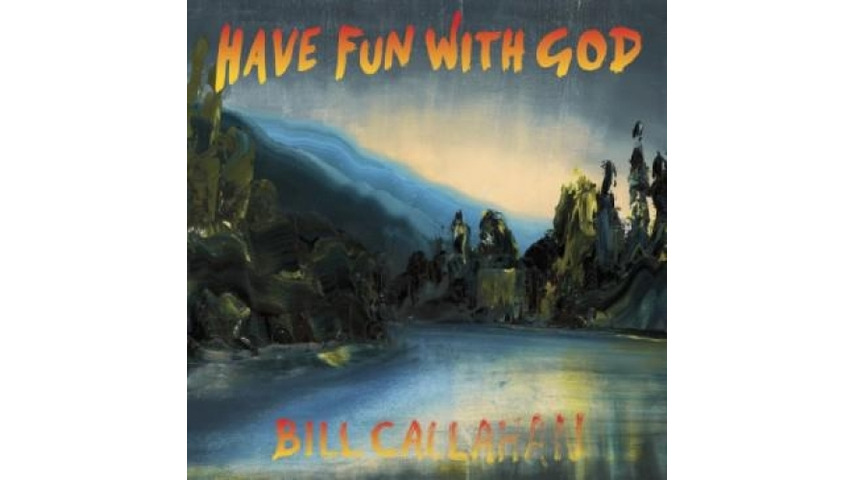 Bill Callahan: <i>Have Fun With God</i>