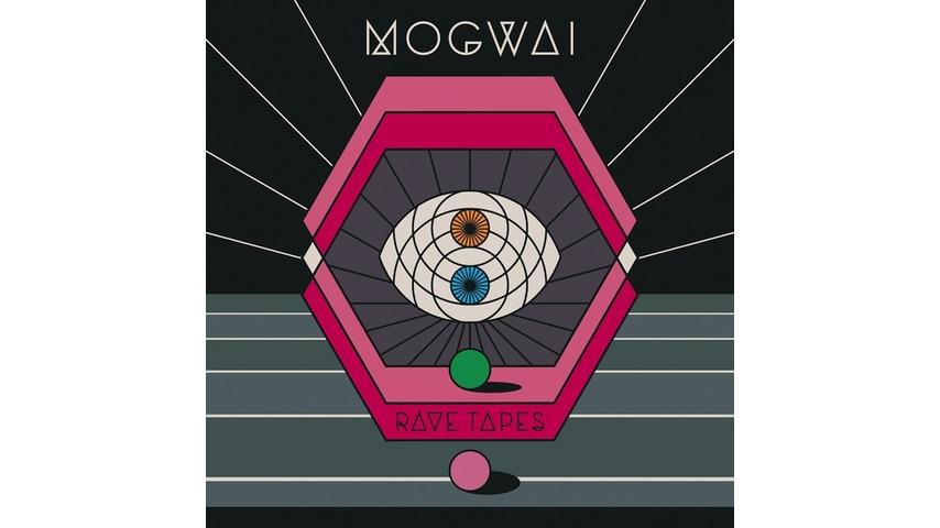 Mogwai: <i>Rave Tapes</i>