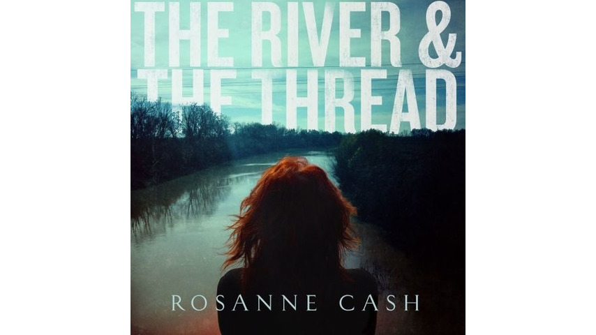 Rosanne Cash: <i>The River & The Thread</i>