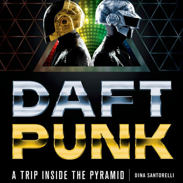 <i>Daft Punk: A Trip Inside The Pyramid</i> by Dina Santorelli
