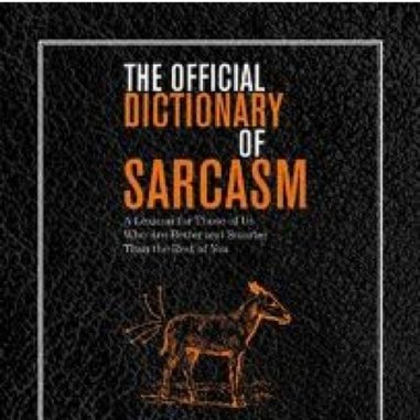 <i>The Official Dictionary of Sarcasm: A Lexicon for Those of Us Who are Better and Smarter than the Rest of You</i> by James Napoli