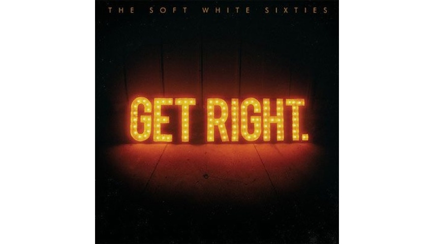 The Soft White Sixties: <i>Get Right.</i> Review