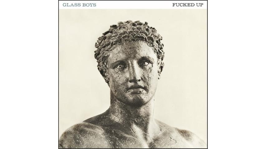 Fucked Up: <i>Glass Boys</i> Review