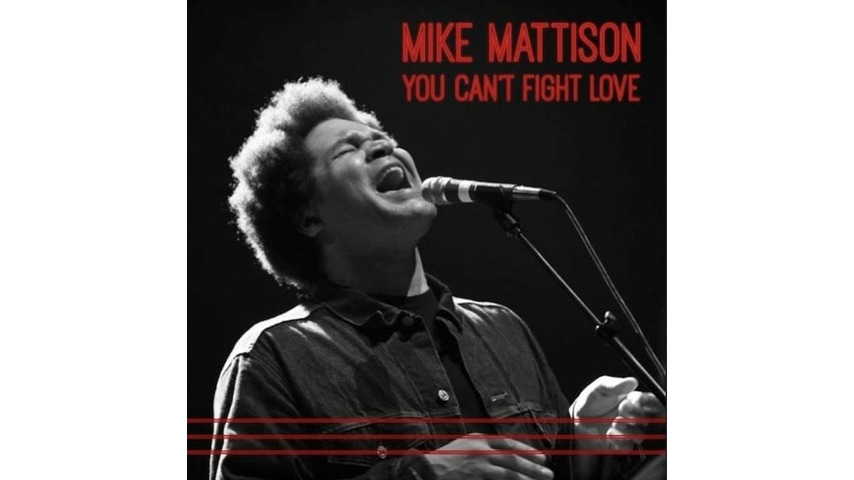 Mike Mattison: <i>You Can't Fight Love</i> Review