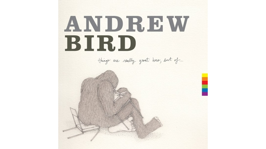 Andrew Bird: <i>Things Are Really Great Here, Sort Of</i> Review